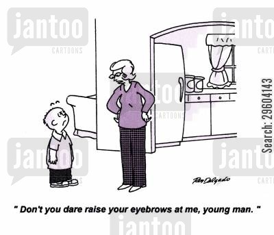 bad manner cartoon humor: 'Don't you dare raise your eyebrows at me young man!'