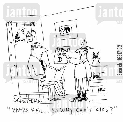 schoolchild cartoon humor: 'Banks fail... so why can't kids?'