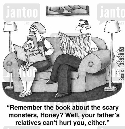 family pictures cartoon humor: 'Remember the book about the scary monsters, Honey? Well, your father's relatives can't hurt you, either.'