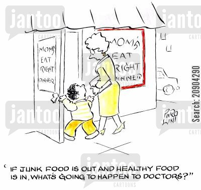 fast food cartoon humor: 'If junk food is out and healthy food is in, what's going to happen to doctors?'