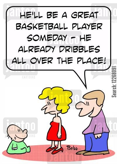 dribbles cartoon humor: 'He'll be a great basketball player someday -- he already dribbles all over the place.