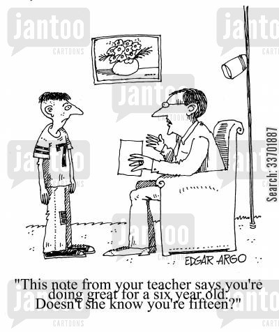 primary schools cartoon humor: 'This note from your teacher says you're doing great for a six year old. Doesn't she know you're fifteen?'