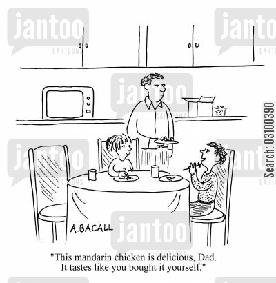 home cooked cartoon humor: 'This mandarin chicken is delicious, Dad. It tastes like you bought it yourself.'