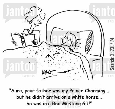 prince charming cartoon humor: 'Sure, your father was my Prince Charming...but he didn't arrive on a white horse...he was in a Red Mustang GT!'