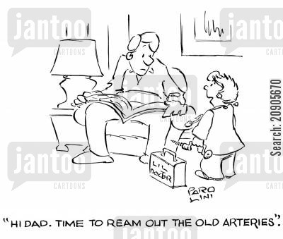 artery cartoon humor: 'Hi dad. Time to ream out the old arteries.'