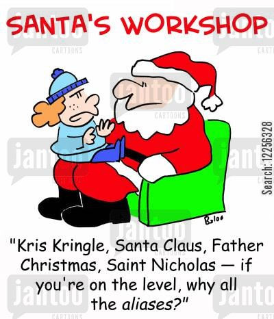 lawful cartoon humor: SANTA'S WORKSHOP, 'Kris, Kringle, Santa Claus, Father Christmas, Saint Nicholas -- if you're on the level, why all the aliases?'