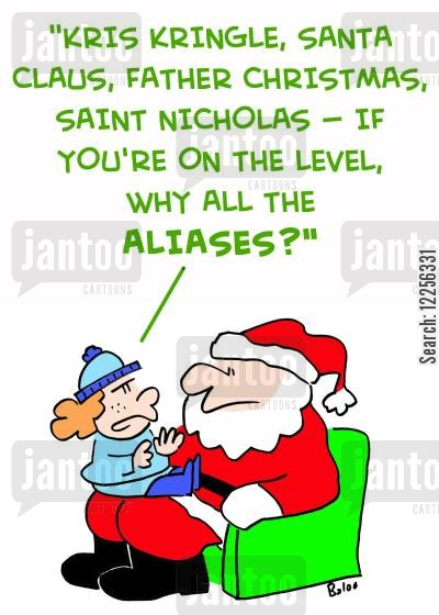 lawful cartoon humor: 'Kris, Kringle, Santa Claus, Father Christmas, Saint Nicholas -- if you're on the level, why all the aliases?'