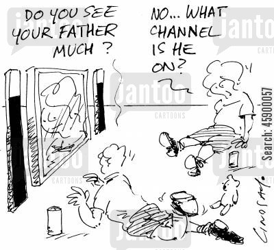 absent parent cartoon humor: 'Do you see your father much?' 'No...what channel is he on?'