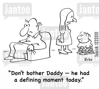 defining moment cartoon humor: 'Don't bother daddy -- he had a defining moment today.'