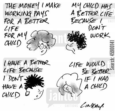 dilemma cartoon humor: 'The money I make working pays for a better life for my child.'