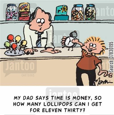spending money cartoon humor: My Dad says time is money. How many lollipops can I get for eleven thirty?