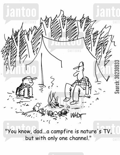 camper cartoon humor: 'You know, dad...a campfire is nature's TV, but with only one channel.'