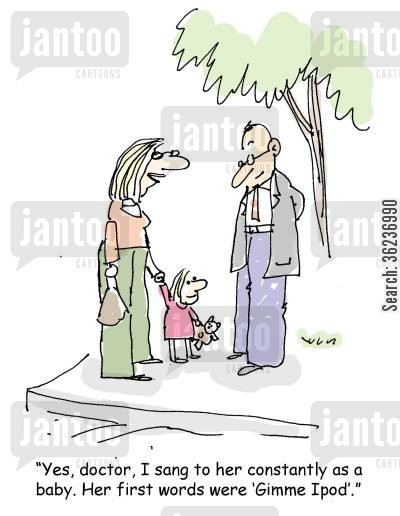 music fans cartoon humor: 'Yes, doctor, I sang to her constantly as a baby. Her first words were 'Gimme Ipod'.'