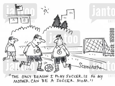 soccer games cartoon humor: 'The only reason I play soccer is so my mother can be a soccer mom.'