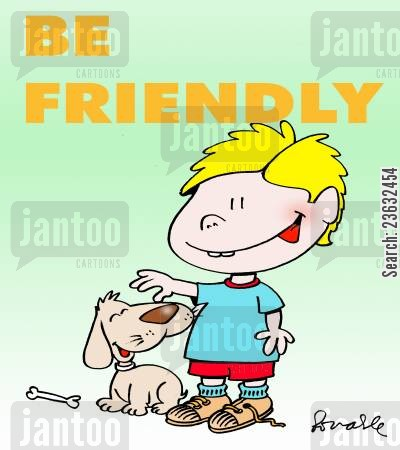 kind cartoon humor: Be friendly.