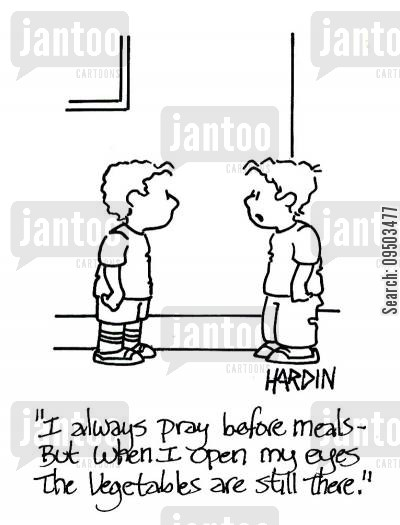 vegetable cartoon humor: 'I always prey before meals - but when I open my eyes the vegetables are still there.'