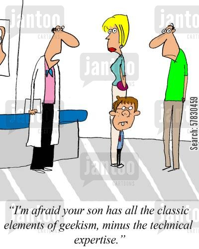 child genius cartoon humor: 'I'm afarid your son has all the classic elements of geekism,minus the technical expertise.'