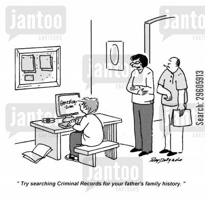 family history cartoon humor: 'Try searching Criminal Records for your father's family history.'
