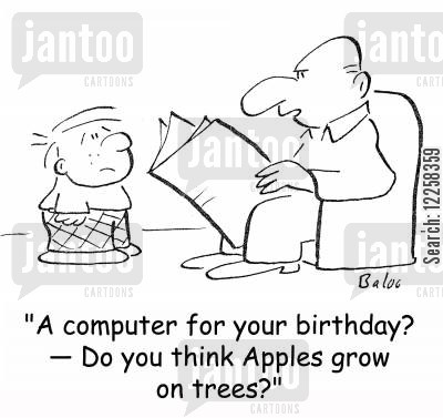 birthday list cartoon humor: 'A computer for your birthday? -- Do you think apples grow on trees?'