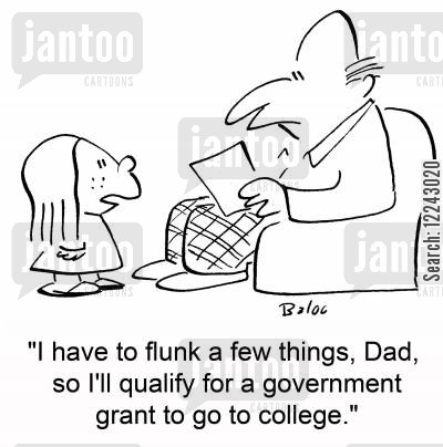government grants cartoon humor: 'I have to flunk a few things, Dad, so I'll qualify for a government grant to go to college.'