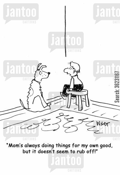 naughty kids cartoon humor: Mom's always doing things for my own good, but it doesn't seem to rub off!