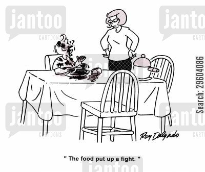impolite cartoon humor: 'The food put up a fight.'