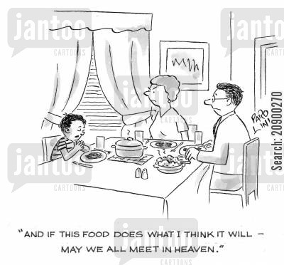 family meals cartoon humor: 'And if this food does what I think it will - may we all meet in Heaven.'