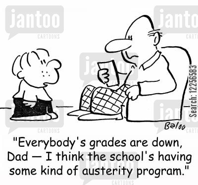 austerity cartoon humor: 'Everybody's grades are down, Dad -- I think the school's having some kind of austerity program.'