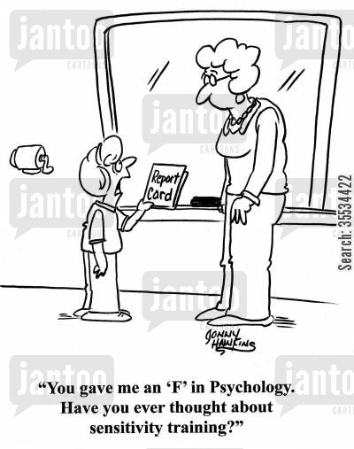 grade card cartoon humor: Student: 'You gave me an 'F' in Psychology. Have you ever thought about sensitivity training?'