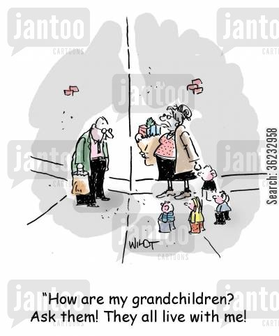 grannie cartoon humor: How are my grandchildren? Ask them! They all live with me!
