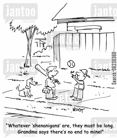 shenanigans cartoon humor: Whatever 'shenanigans' are, they must be long. Grandma says there's no end to mine!