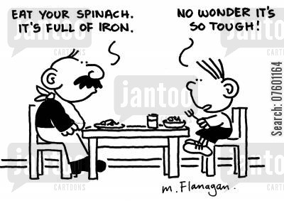 green vegetables cartoon humor: 'Eat your spinach. It's full of iron.' 'No wonder it's so tough.'