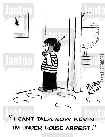 house arrest cartoon humor: 'I can't talk now Kevin. I'm under house arrest.'