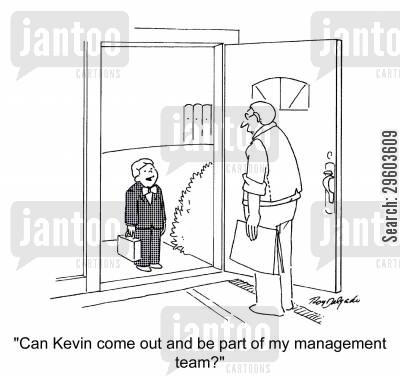 grown up cartoon humor: 'Can Kevin come out and be part of my management team?'