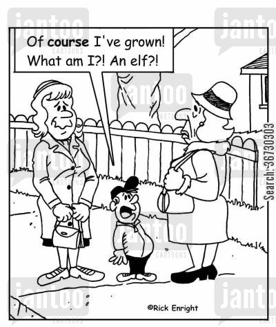 grow cartoon humor: 'Of course I've grown! What am I? An elf?!'
