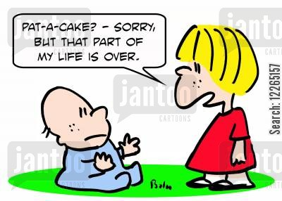 baby sisters cartoon humor: 'Pat-a-cake? -- Sorry, but that part of my life is over.'