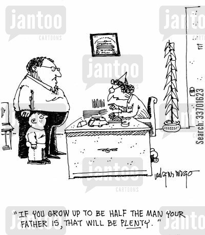 too fat cartoon humor: 'If you grow up to be half the man your father is, that will be plenty.'