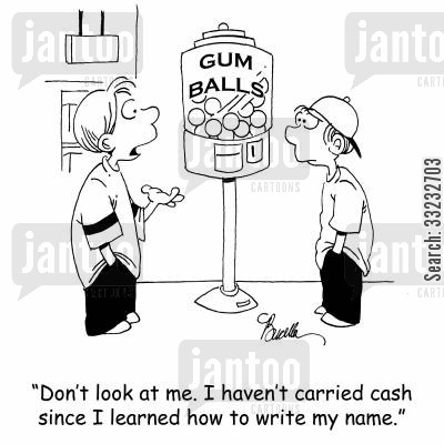 gum balls cartoon humor: 'Don't look at me. I haven't carried cash since I learned how to write my name.'