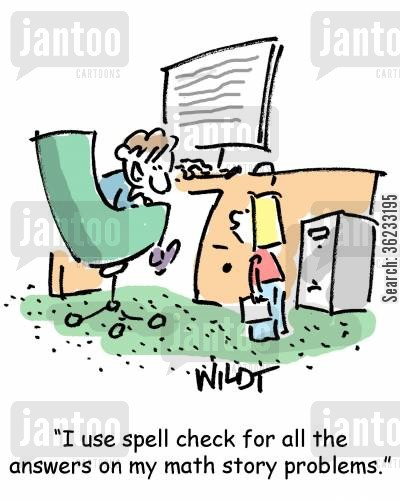 math story cartoon humor: I use spell check for all the answers on my math story problems.