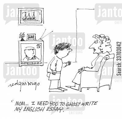 ghost writers cartoon humor: 'Mom...I need you to ghost write my English Essay.'