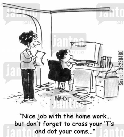 punctuation cartoon humor: 'Nice job with the home work...but don't forget to cross your 'T's and dot your coms...'