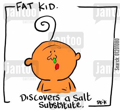 salty cartoon humor: Fat Kid 26- Discovers a salt substitute