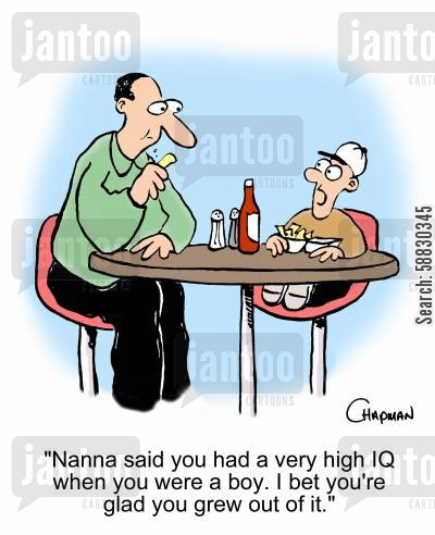 high iq cartoon humor: 'Nanna said you had a very high IQ when you were a boy. I bet you're glad you grew out of it.'