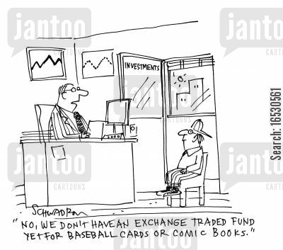 baseball cards cartoon humor: 'No, we don't have an exchange traded fund yet for baseball cards or comic books.'