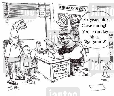 shift work cartoon humor: 'Six years old Close enough, You're on day shift, Sign your X,'
