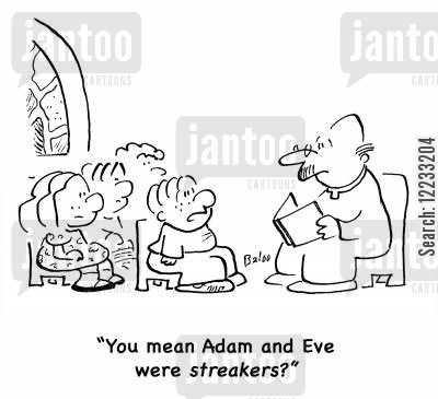 streaks cartoon humor: 'You mean Adam and Ever were streakers?'
