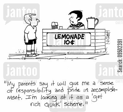 entrepreneurial skills cartoon humor: 'My parents say it will give me a sense of responsibility and pride in accomplishment. I'm looking at it as a 'get rich quick' scheme.'