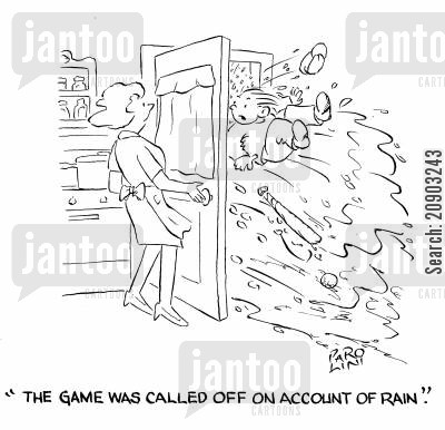 soccer matches cartoon humor: 'The game was called off on account of rain.'