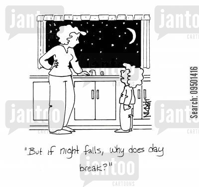 night falls cartoon humor: 'But if night falls, why does day break?'