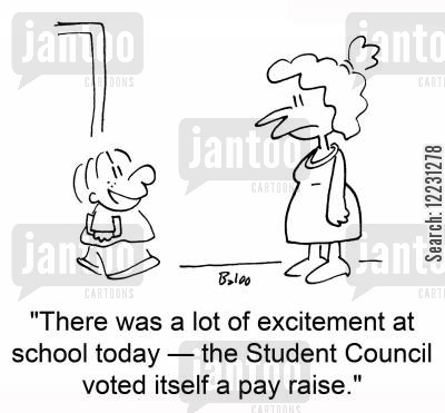 itself cartoon humor: 'There was a lot of excitement at school today — the Student Council voted itself a pay raise.'